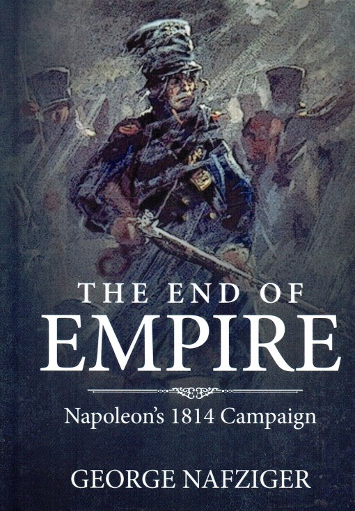 Image for THE END OF EMPIRE : NAPOLEON'S 1814 CAMPAIGN