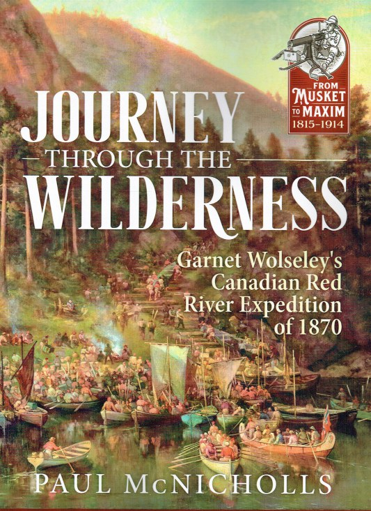 Image for JOURNEY THROUGH THE WILDERNESS : GARNET WOLSELEY'S CANADIAN RED RIVER EXPEDITION OF 1870