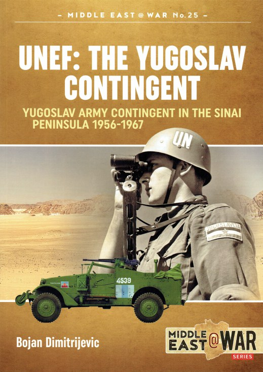 Image for UNEF: THE YUGOSLAV CONTINGENT : YUGOSLAV ARMY CONTINGENT IN THE SINAI PENINSULA 1956-1967