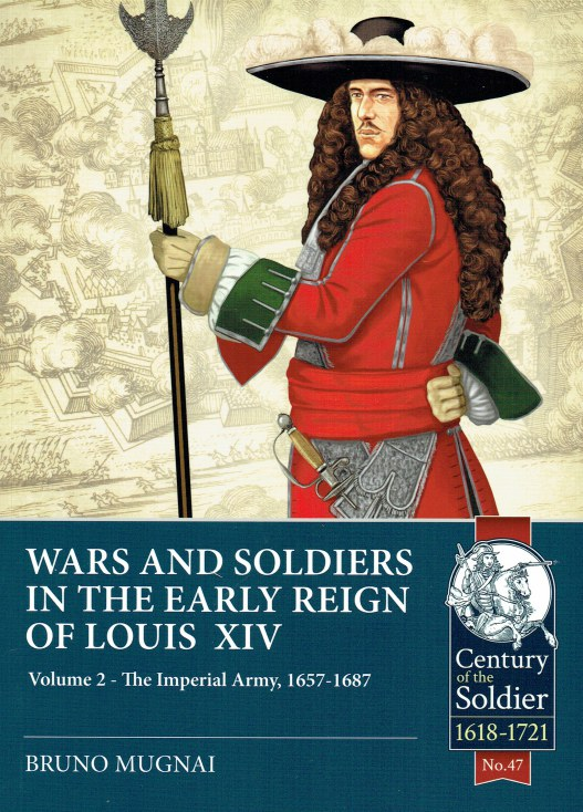 Image for WARS AND SOLDIERS OF THE EARLY REIGN OF LOUIS XIV VOLUME 2: THE IMPERIAL ARMY, 1657-1687