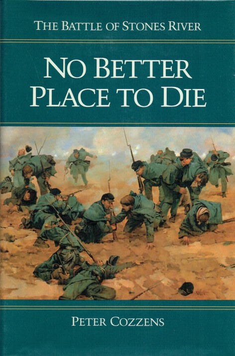 Image for NO BETTER PLACE TO DIE : THE BATTLE OF STONES RIVER