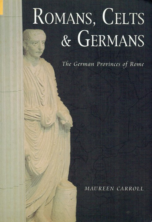 Image for ROMANS, CELTS AND GERMANS : THE GERMAN PROVINCES OF ROME