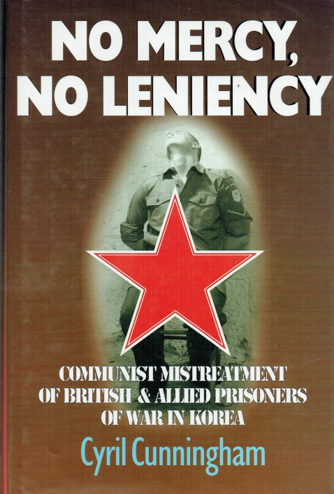 Image for NO MERCY, NO LENIENCY : COMMUNIST MISTREATMENT OF BRITISH & ALLIED PRISONERS OF WAR IN KOREA