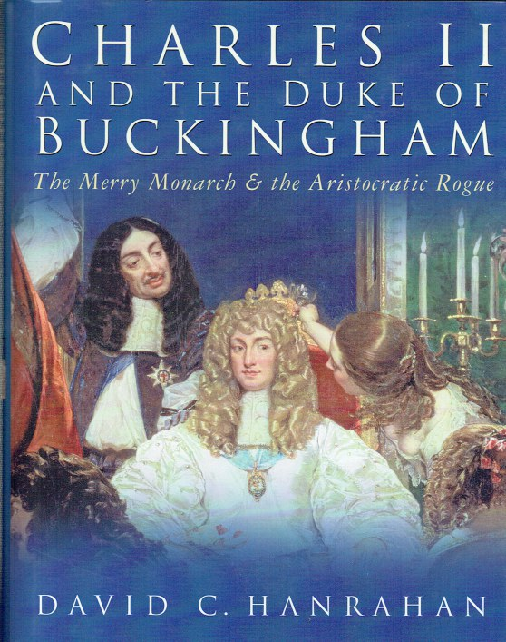 Image for CHARLES II AND THE DUKE OF BUCKINGHAM : THE MERRY MONARCH & THE ARISTOCRATIC ROGUE