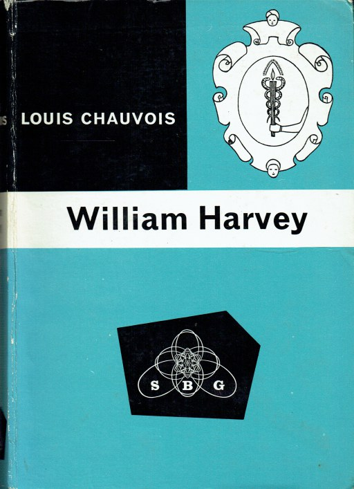 Image for WILLIAM HARVEY : HIS LIFE AND TIMES, HIS DISCOVERIES, HIS METHODS