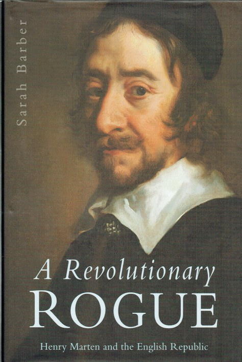 Image for A REVOLUTIONARY ROGUE : HENRY MARTEN AND THE ENGLISH REPUBLIC