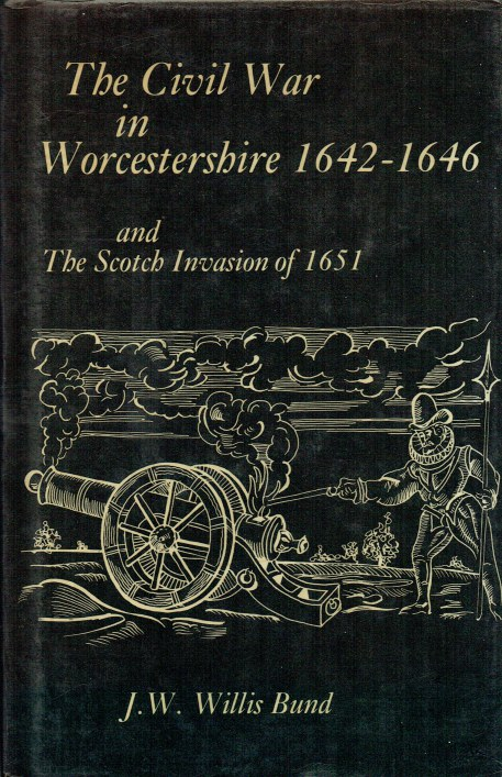 Image for THE CIVIL WAR IN WORCESTERSHIRE 1642-1646 AND THE SCOTCH INVASION OF 1651