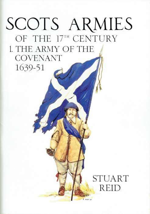 Image for SCOTS ARMIES OF THE 17TH CENTURY 1: THE ARMY OF THE COVENANT 1639-51