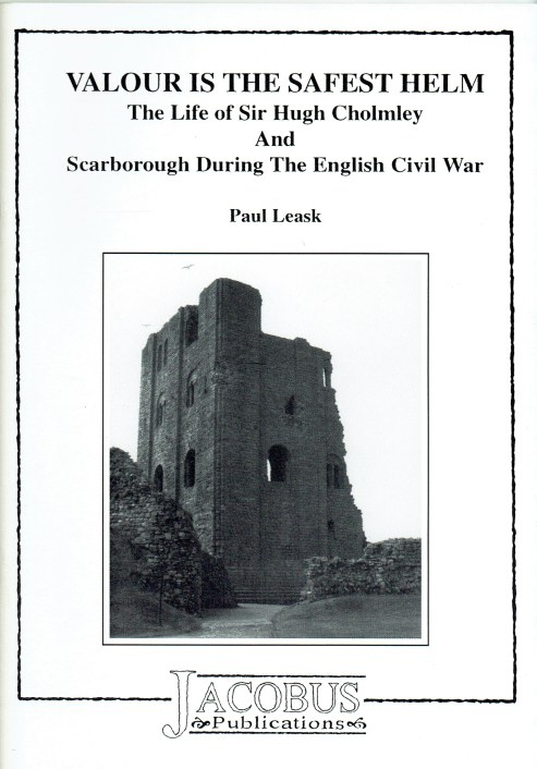 Image for VALOUR IS THE SAFEST HELM : THE LIFE OF SIR HUGH CHOLMLEY AND SCARBOROUGH DURING THE ENGLISH CIVIL WAR (SIGNED COPY)