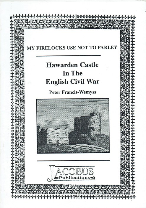 Image for MY FIRELOCKS USE NOT TO PARLEY : HAWARDEN CASTLE IN THE ENGLISH CIVIL WAR