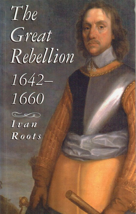 Image for THE GREAT REBELLION 1642-1660