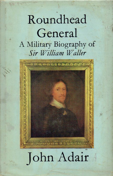 Image for ROUNDHEAD GENERAL : A MILITARY BIOGRAPHY OF SIR WILLIAM WALLER (SIGNED COPY)
