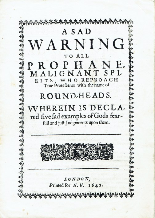 Image for A SAD WARNING TO ALL PROPHANE, MALIGNANT SPIRITS; WHO REPROACH TRUE PRORESTANS WITH THE NAME OF ROUND-HEADS, 1642