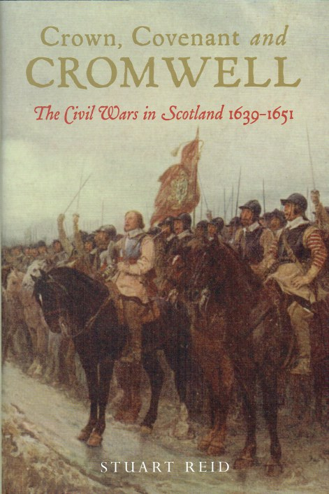 Image for CROWN, COVENANT AND CROMWELL : THE CIVIL WARS IN SCOTLAND 1639-1651