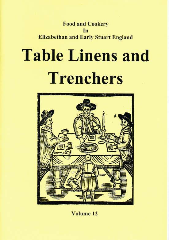 Image for FOOD AND COOKERY IN ELIZABETHAN AND EARLY STUART ENGLAND VOLUME 12: TABLE LINENS AND TRENCHERS