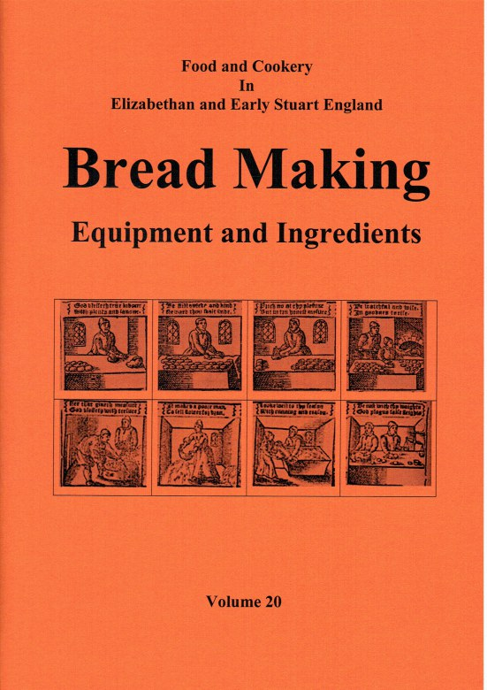 Image for FOOD AND COOKERY IN ELIZABETHAN AND EARLY STUART ENGLAND VOLUME 20: BREAD MAKING EQUIPMENT AND INGREDIENTS