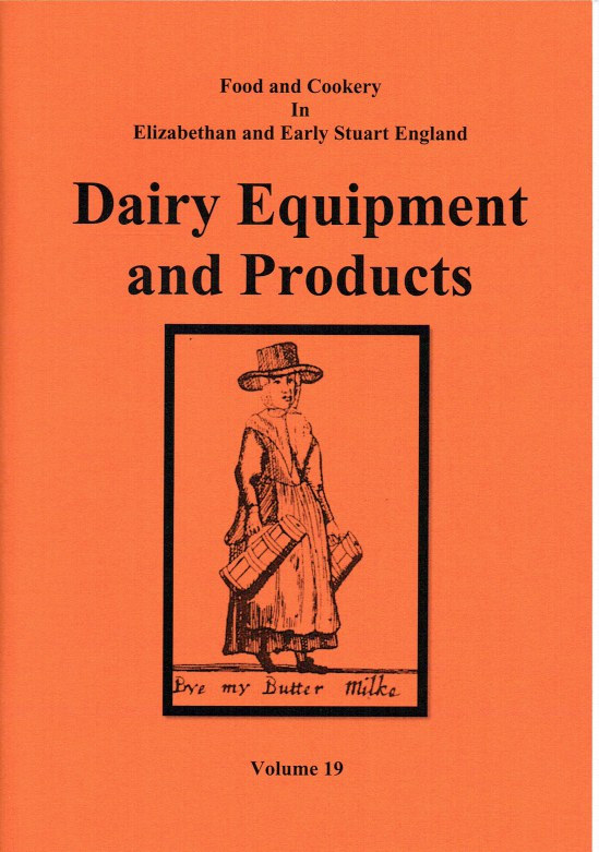 Image for FOOD AND COOKERY IN ELIZABETHAN AND EARLY STUART ENGLAND VOLUME 19: DAIRY EQUIPMENT AND PRODUCTS