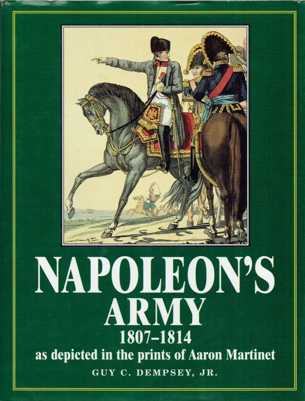 Image for NAPOLEON'S ARMY 1807-1814 AS DEPICTED IN THE PRINTS OF AARON MARTINET
