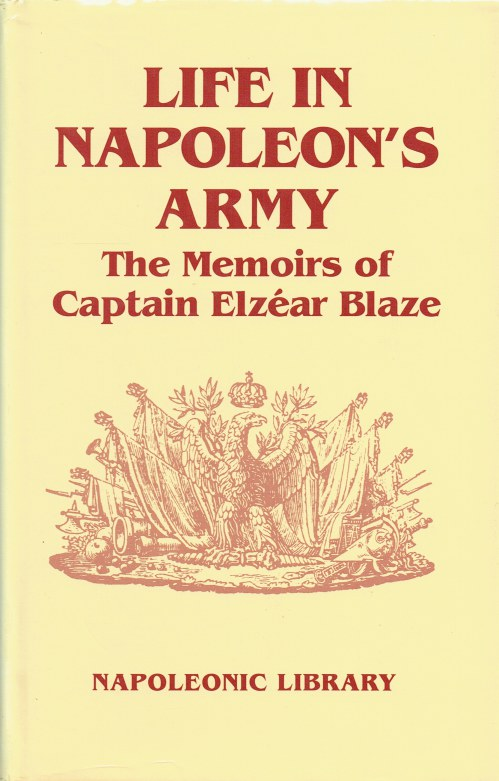 Image for LIFE IN NAPOLEON'S ARMY : THE MEMOIRS OF CAPTAIN ELZEAR BLAZE.