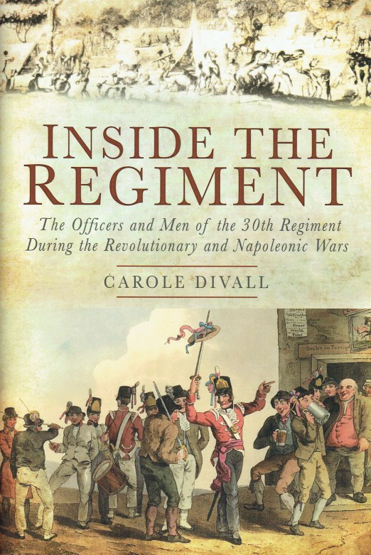 Image for INSIDE THE REGIMENT : THE OFFICERS AND MEN OF THE 30TH REGIMENT DURING THE REVOLUTIONARY AND NAPOLEONIC WARS