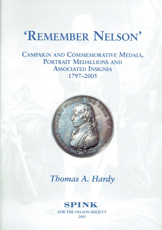 Image for REMEMBER NELSON: CAMPAIGN AND COMMEMORATIVE MEDALS, PORTRAIT MEDALLIONS AND ASSOCIATED INSIGNIA. 1797-2005