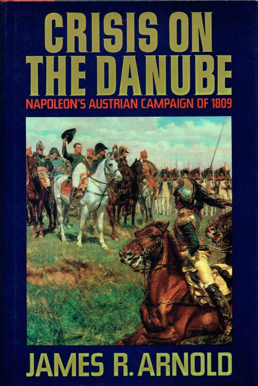 Image for CRISIS ON THE DANUBE : NAPOLEON'S AUSTRIAN CAMPAIGN OF 1809