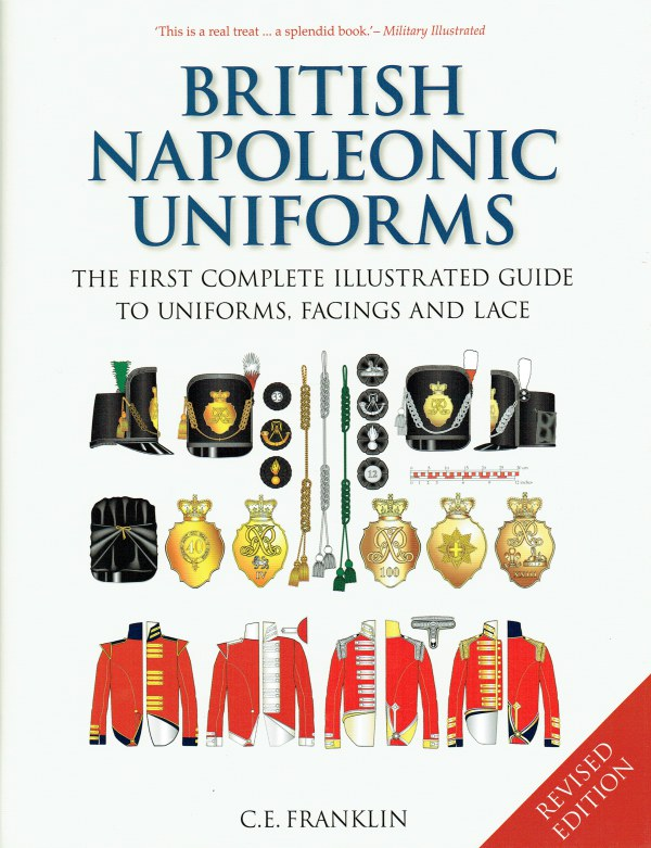 Image for BRITISH NAPOLEONIC UNIFORMS : THE FIRST COMPLETE ILLUSTRATED GUIDE TO UNIFORMS, FACINGS AND LACE (REVISED EDITION)