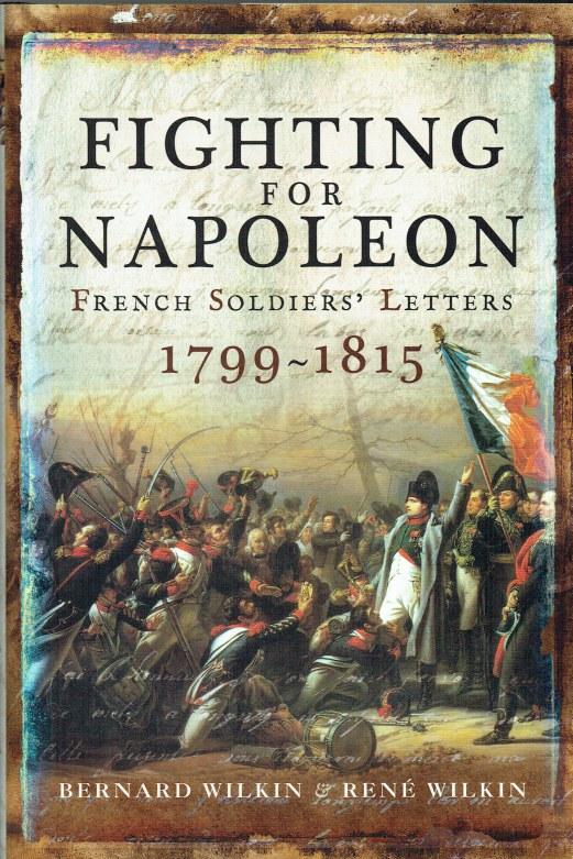 Image for FIGHTING FOR NAPOLEON : FRENCH SOLDIERS' LETTERS, 1799-1815