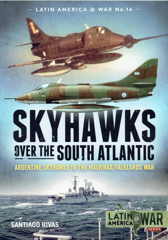 Image for SKYHAWKS OVER THE SOUTH ATLANTIC : ARGENTINE SKYHAWKS IN THE MALVINAS / FALKLANDS WAR