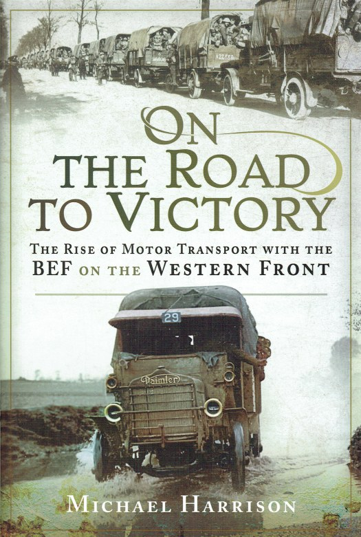 Image for ON THE ROAD TO VICTORY : THE RISE OF MOTOR TRANSPORT WITH THE BEF ON THE WESTERN FRONT