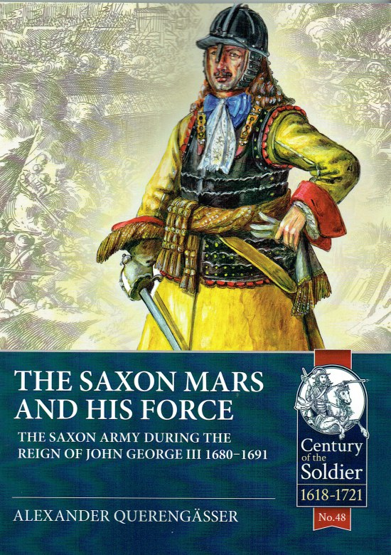 Image for THE SAXON MARS AND HIS FORCE : THE SAXON ARMY DURING THE REIGN OF JOHN GEORGE II 1680-1691