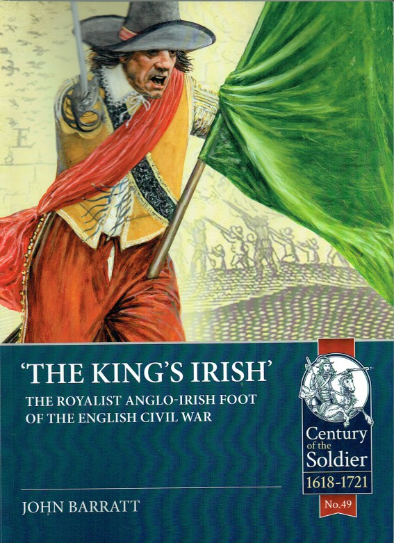 Image for THE KING'S IRISH : THE ROYALIST ANGLO-IRISH FOOT OF THE ENGLISH CIVIL WAR