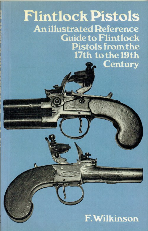 Image for FLINTLOCK PISTOLS : AN ILLUSTRATED REFERENCE GUIDE TO FLINTLOCK PISTOLS FROM THE 17TH TO THE 19TH CENTURY