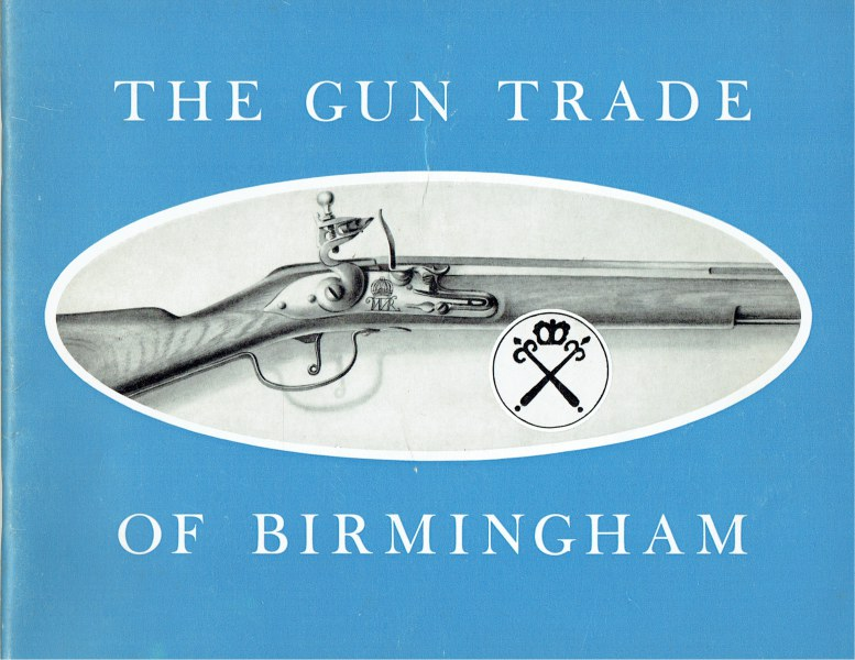 Image for THE GUN TRADE OF BIRMINGHAM : A SHORT HISTORICAL NOTE OF SOME OF THE MORE INTERESTING FEATURES OF A LONG-ESTABLISHED LOCAL INDUSTRY