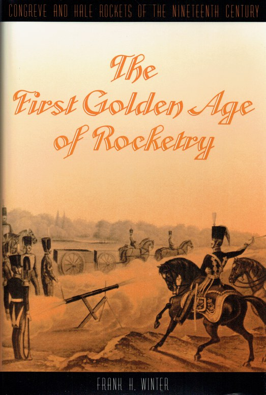 Image for THE FIRST GOLDEN AGE OF ROCKETRY : CONGREVE AND HALE ROCKETS OF THE NINETEENTH CENTURY