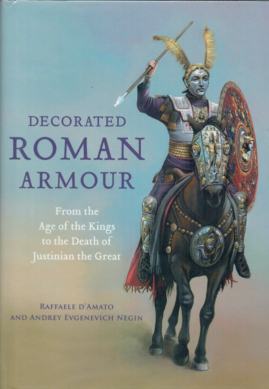 Image for DECORATED ROMAN ARMOUR : FROM THE AGE OF THE KINGS TO THE DEATH OF JUSTINIAN THE GREAT