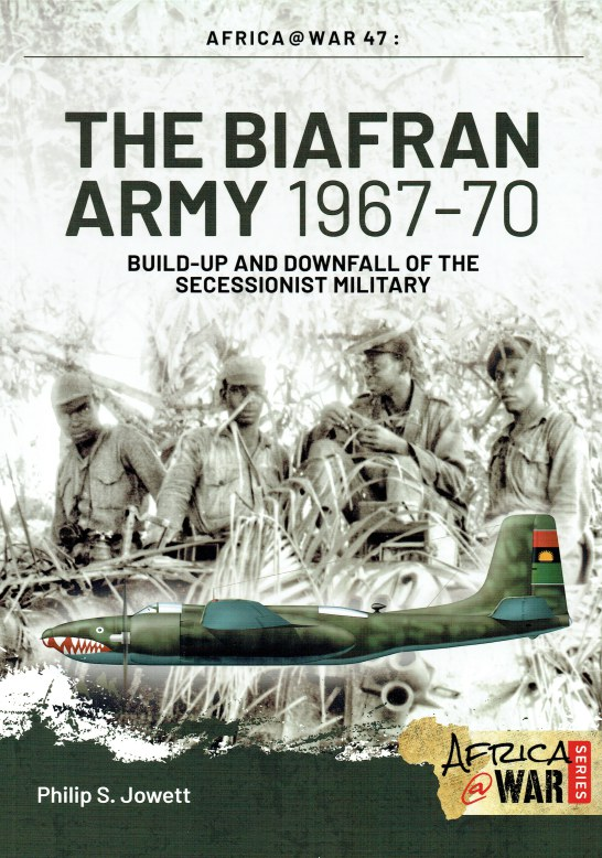 Image for THE BIAFRAN ARMY 1967-70 : BUILD-UP AND DOWNFALL OF THE SECESSIONIST MILITARY