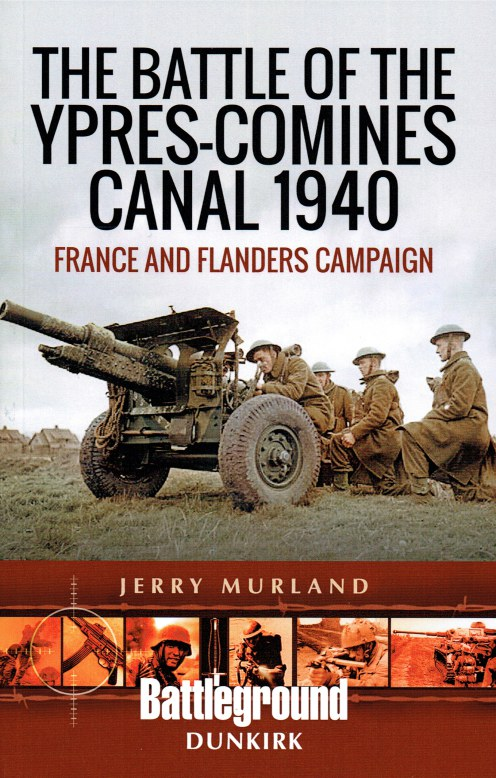 Image for THE BATTLE OF THE YPRES-COMINES CANAL 1940 : FRANCE AND FLANDERS CAMPAIGN