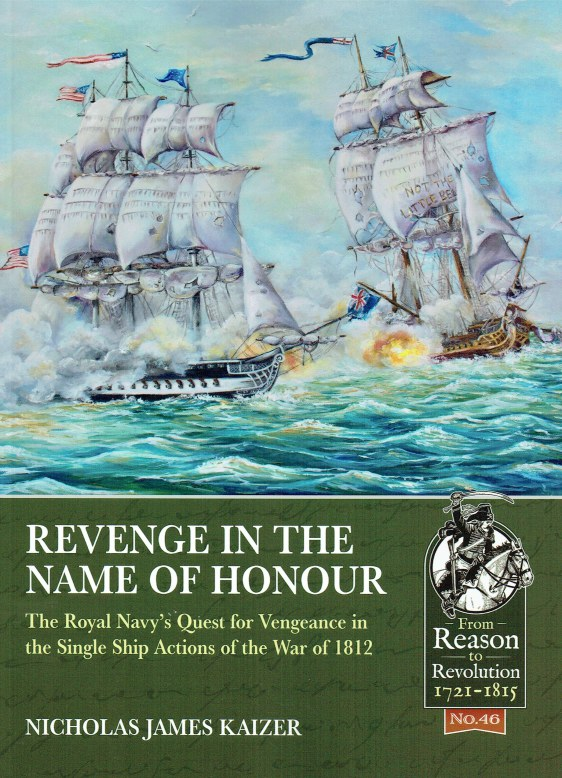 Image for REVENGE IN THE NAME OF HONOUR : THE ROYAL NAVY'S QUEST FOR VENGEANCE IN THE SINGLE SHIP ACTIONS OF THE WAR OF 1812