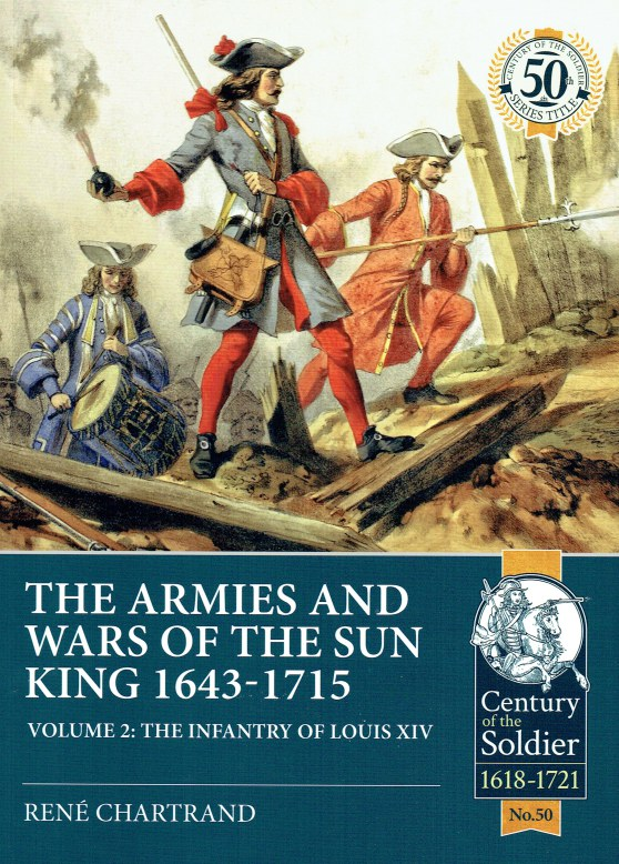 Image for THE ARMIES AND WARS OF THE SUN KING 1643-1715 : VOLUME 2: THE INFANTRY OF LOUIS XIV