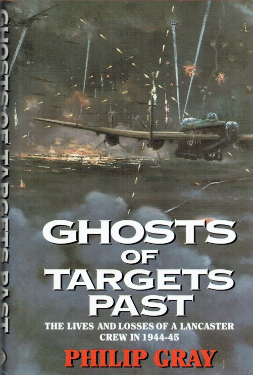 Image for GHOSTS OF TARGETS PAST : THE LIVES AND LOSSES OF A LANCASTER CREW IN 1944-45