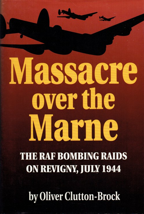 Image for MASSACRE OVER THE MARNE : THE RAF BOMBING RAIDS ON REVIGNY, JULY 1944
