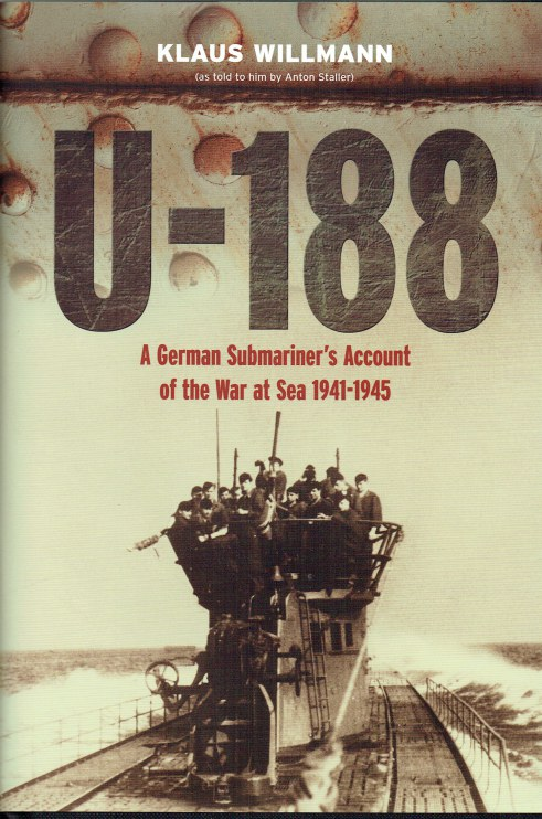 Image for U-188 A GERMAN SUBMARINER'S ACCOUNT OF THE WAR AT SEA 1941-1945