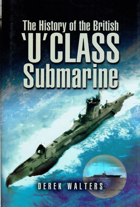 Image for THE HISTORY OF THE BRITISH 'U' CLASS SUBMARINE