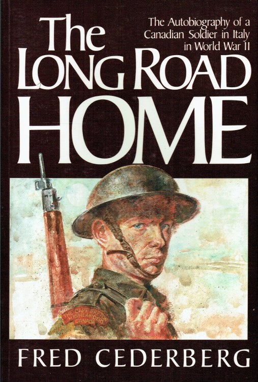 Image for THE LONG ROAD HOME : THE AUTOBIOGRAPHY OF A CANADIAN SOLDIER IN ITALY IN WORLD WAR II