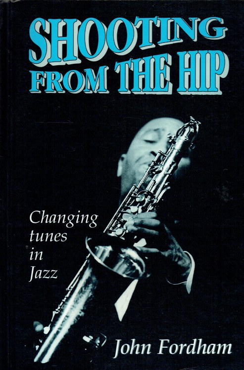 Image for SHOOTING FROM THE HIP : CHANGING TUNES IN JAZZ
