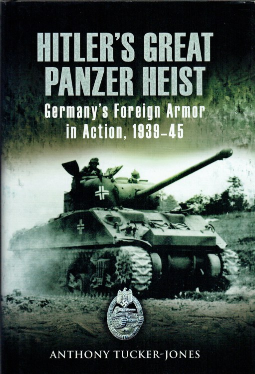 Image for HITLER'S GREAT PANZER HEIST : GERMANY'S FOREIGN ARMOR IN ACTION 1939-45