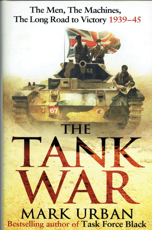 Image for THE TANK WAR : THE MEN, THE MACHINES AND THE LONG ROAD TO VICTORY