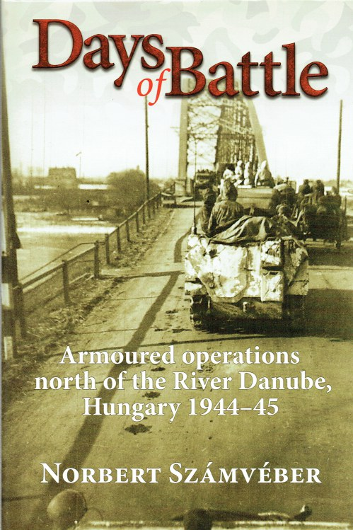 Image for DAYS OF BATTLE : ARMOURED OPERATIONS NORTH OF THE RIVER DANUBE, HUNGARY 1944-45