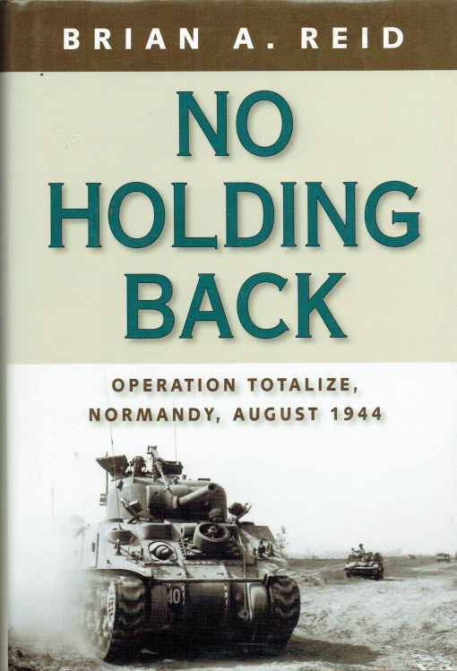 Image for NO HOLDING BACK : OPERATION TOTALIZE, NORMANDY, AUGUST 1944